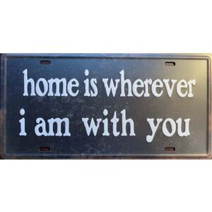 Ceduľa Home is wherever i am with you