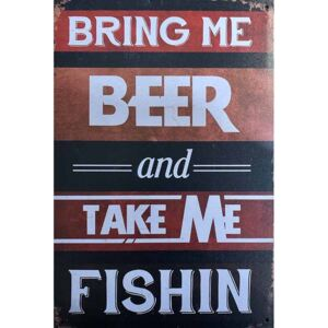 Ceduľa Bring Beer and Take Me Fishin